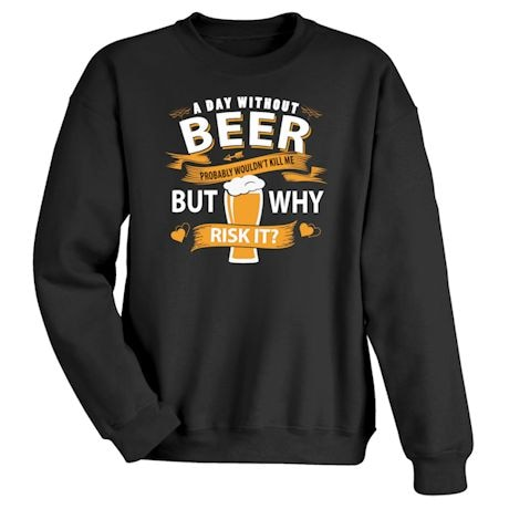 A Day Without Beer Probably Wouldn't Kill Me But Why Risk It? T-Shirts