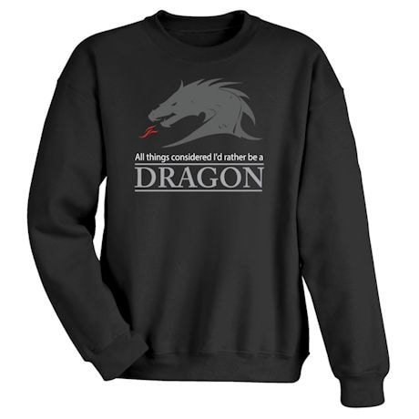 All Things Considered I'd Rather Be A Dragon Shirts