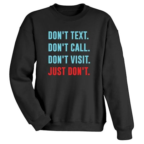 Don't Text. Don't Call. Don't Visit. Just Don't Shirts