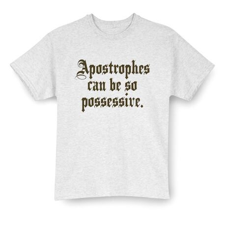 Apostrophes Can Be So Possessive. T-Shirts
