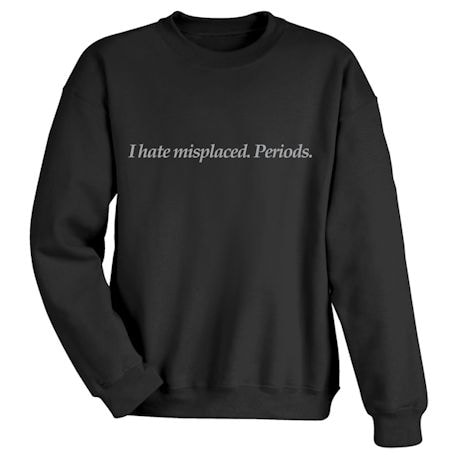 I Hate Misplaced. Periods. Shirts