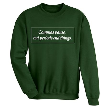 Commas Pause, But Periods End Things. Shirts