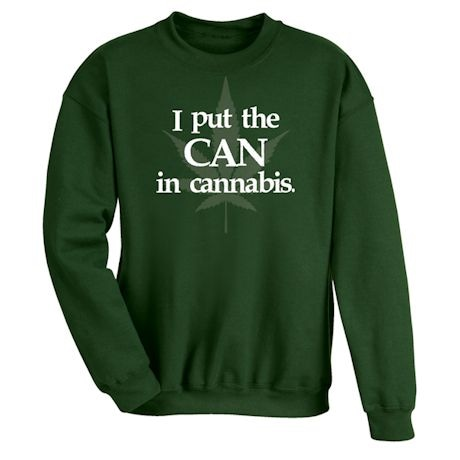 I Put The Can In Cannabis. T-Shirts