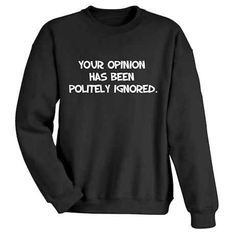 Your Opinion Has Been Politely Ignored. Shirts