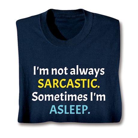 I'm Not Always Sarcastic. Something I'm Asleep. T-Shirts