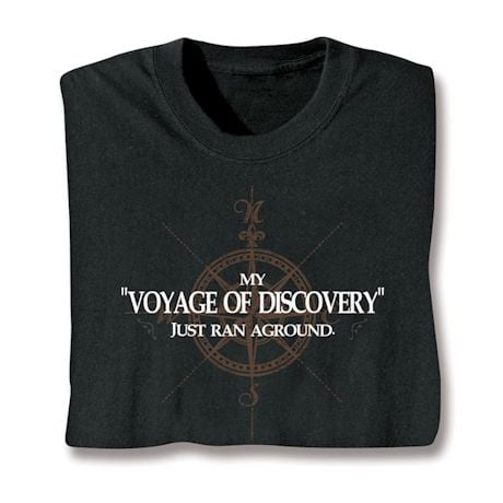 My 'Voyage Of Discovery' Just Ran Aground Shirts