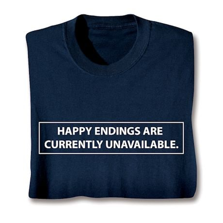 Happy Endings Are Currently Unavailable. Shirts