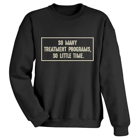 So Many Treatment Programs, So Little Time. Shirts