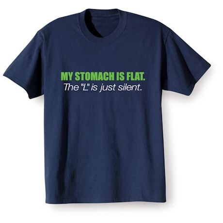 """My Stomach Is Flat. The """"L"""" Is Just Silent T-Shirts"""