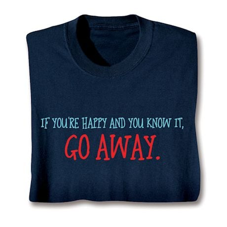 If You're Happy And You Know It, Go Away T-Shirts