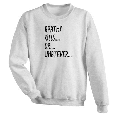 Apathy Kills… Or… Whatever… T-Shirts