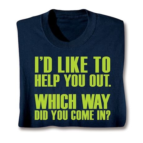 I'd Like To Help You Out. Which Way Did You Come In? T-Shirts
