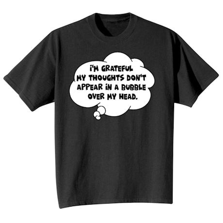 I'm Grateful My Thoughts Don't Appear In A Bubble Over My Head Shirts