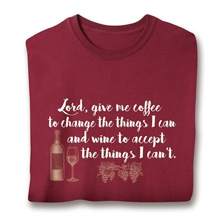 Lord, Give Me Coffee To Change The Things I Can And Wine To Accept The Things I Can't T-Shirts