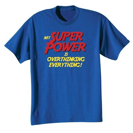 My Super Power Is Overthinking Everything! T-Shirts