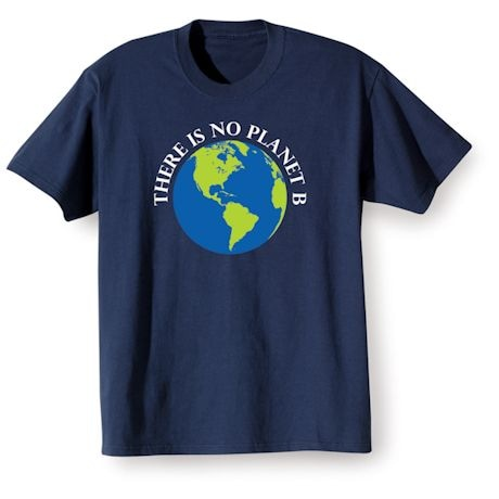 There Is No Planet B T-Shirts