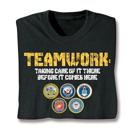 Teamwork: Taking Care Of It There Before It Comes Here. Military Shirts