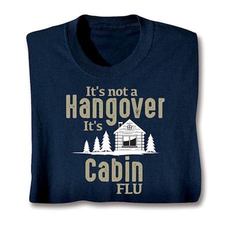 It's Not a Hangover It's Cabin Flu Shirts