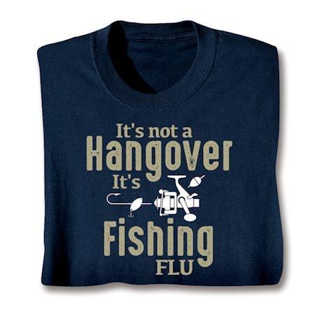 It's Not a Hangover It's Fishing Flu Shirts