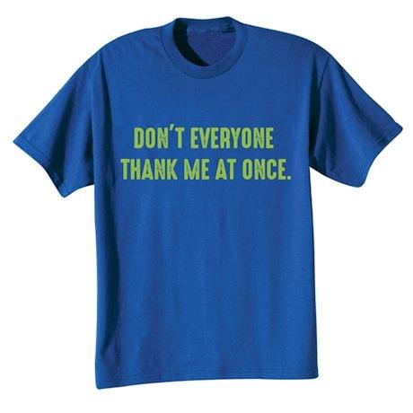 Don't Everyone Thank Me At Once Shirt