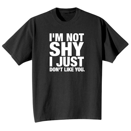 I'm Not Shy I Just Don't Like You. Shirt
