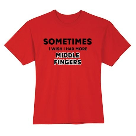 Sometimes I Wish I Had More Middle Fingers Shirt