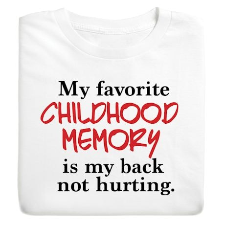 My Favorite Childhood Memory Is My Back Not Hurting. T-Shirt