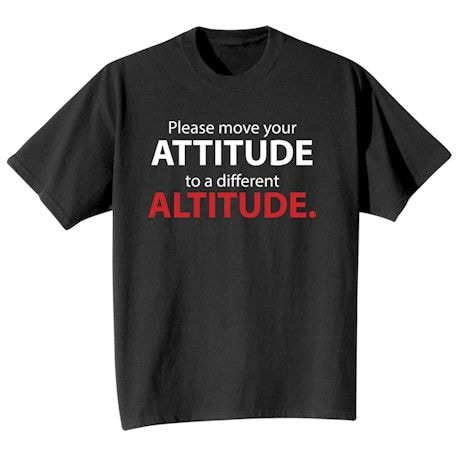 Please Move Your Attitude To A Different Altitude. T-Shirt