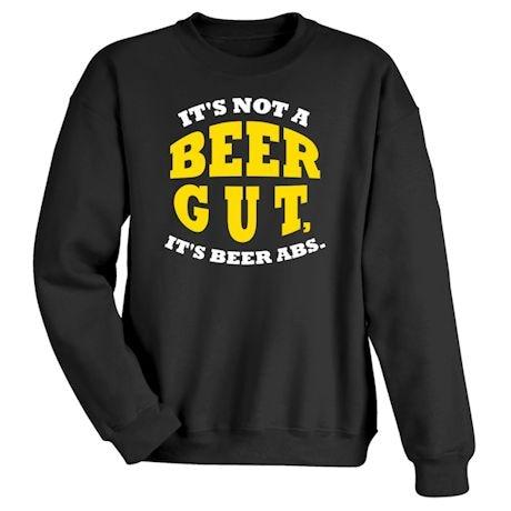 It's Not A Beer Gut, It's Beer Abs. Shirt