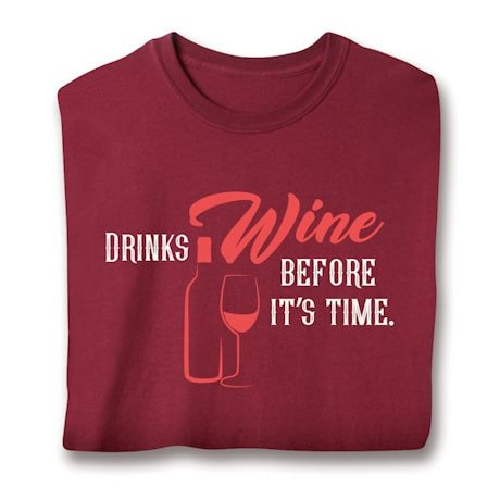 Drinks Wine Before It's Time Shirt