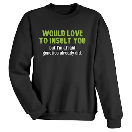 Would Love To Insult You But I'm Afraid Genetics Already Did. Shirt