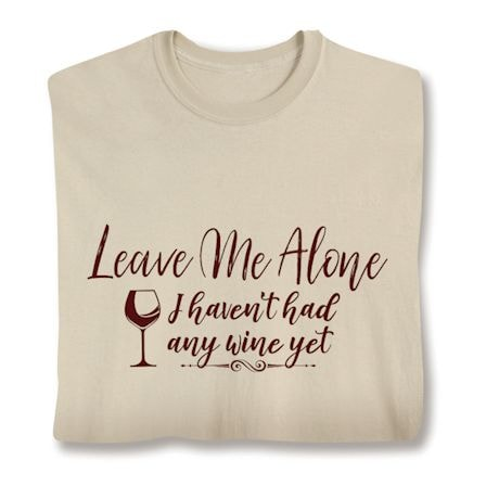 Leave Me Alone I Haven't Had Any Wine Yet T-Shirt
