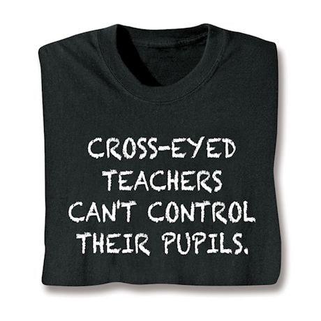 Cross-Eyed Teachers Can't Control Their Pupils. Shirt