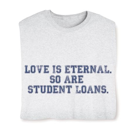 Love Eternal. So Are Student Loans. T-Shirt
