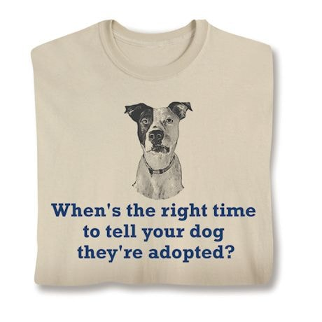 When's The Right Time To Tell Your Dog They're Adopted? T-Shirt