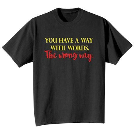 You Have A Way With Words. The Wrong Way. Shirt