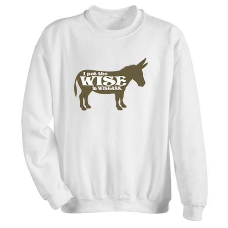 I Put The Wise In Wiseass T-Shirt