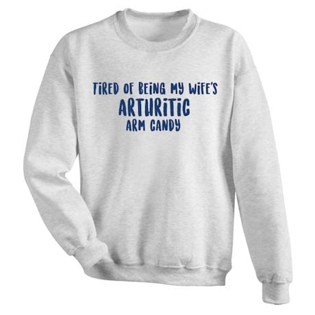Tired Of Being My Wife's Arthritic Arm Candy Shirt
