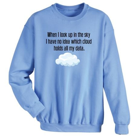 When I Look Up In The Sky I Have No Idea Which Cloud Holds My Data. T-Shirt