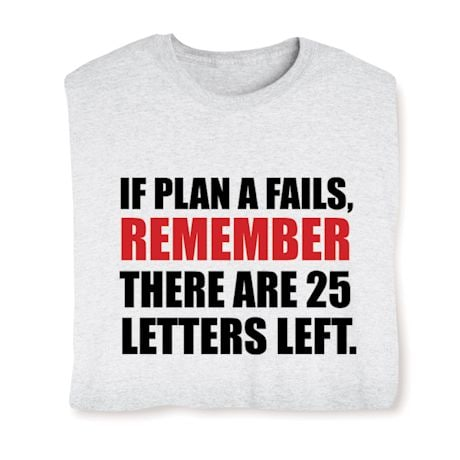 If Plan A Fails Remember There Are 25 Letters Left. Shirt
