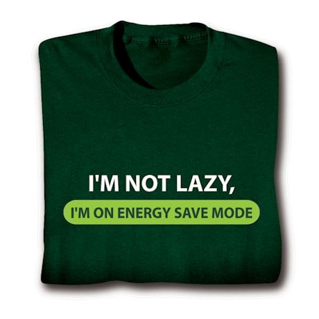 I'm Not Lazy, I'm On Energy Save Mode Shirt