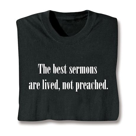 The Best Sermons Are Lived, Not Preached. Shirt