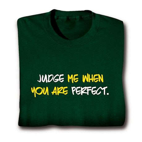 Judge Me When You Are Perfect Shirt