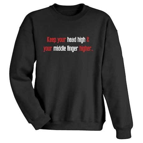 Keep Your Head High & Your Middle Finger Higher. Shirt
