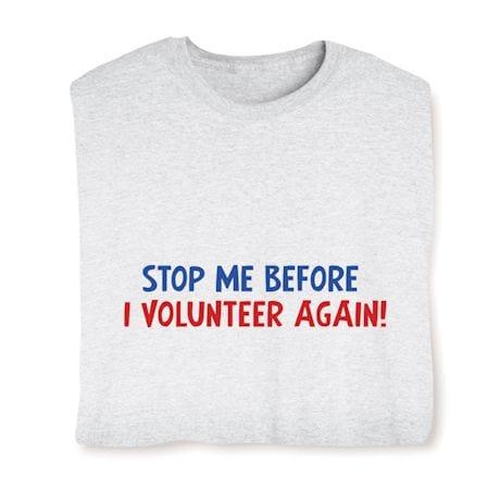 Stop Me Before I Volunteer Again! T-Shirts