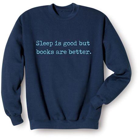 Sleep Is Good But Books Are Better. Shirt