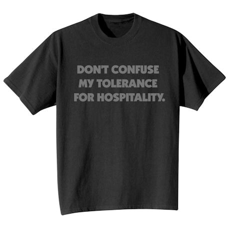 Don't Confuse My Tolerance For Hospitality. Shirt