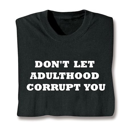 Don't Let Adulthood Corrupt You Shirt
