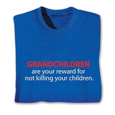 Grandchildren Are Your Reward For Not Killing Your Children Shirt
