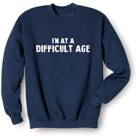 I'm At A Difficult Age. Shirt